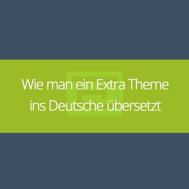 Wie man ein Extra Theme ins Deutsche übersetzt