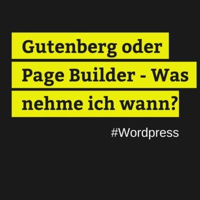 Gutenberg oder Page Builder – Was nehme ich wann?